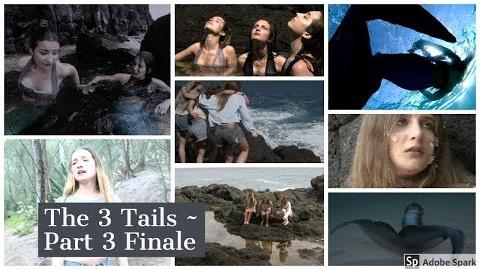 The 3 Tails ~ Series Finale ~ (Part 3 3) Mermaid Show