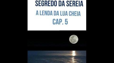 O segredo da Sereia - A lenda da Lua Cheia - Capítulo 5