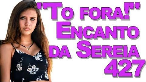 """""""To fora!"""" Encanto da Sereia 427"""