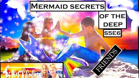 Mermaid Secrets of The Deep ~ S5E6 ~THE FRIENDS