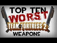The Top Ten Worst Team Fortress 2 Weapons