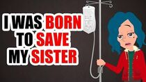 I was BORN to SAVE my SISTER