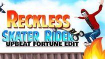 Upbeat Fortune - Reckless Skater Rider EDIT (MGE 1)