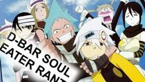 Soul Eater Ending Rant - D-Bar Anime Review