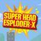 SuperHeadEsploderX