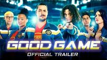 Good Game - OFFICIAL TRAILER!