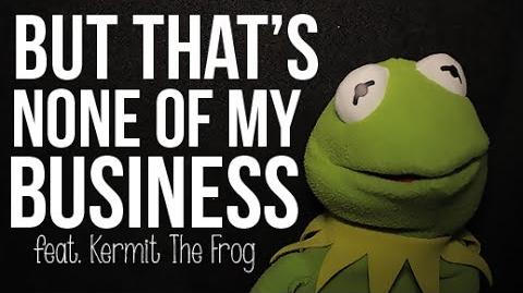 But That's None Of My Business Kermit The Frog