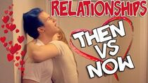 RELATIONSHIPS THEN VS NOW