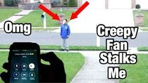 A CREEPY STALKER FAN STALKS ME OUTSIDE MY OWN HOUSE *HE HAD MY PHONE NUMBER*