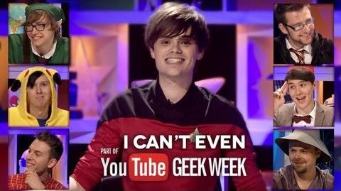 I Can't Even Geek week Special!