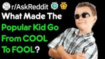 What Made The Popular Kid Go From COOL To FOOL? (School Stories r AskReddit)