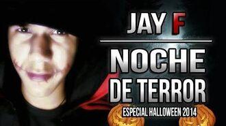 NOCHE DE TERROR ║ ESPECIAL HALLOWEEN 2014 ║ JAY-F