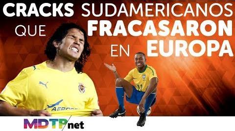Cracks Sudamericanos que Fracasaron en Europa