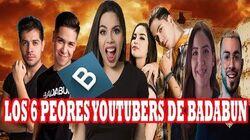 LOS 6 PEORES YOUTUBERS DE BADABUN