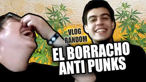 EL BORRACHO ANTI-PUNKS Vlog Random