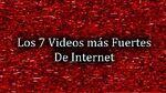 Los 7 Videos más Fuertes de Internet ~ By TheHoodedFace