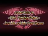 The Turning Point: Just Me and My Duel Runner