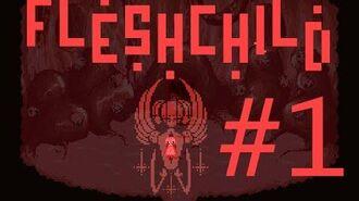 Let's play Fleshchild part 1 - Flesh Babies!!