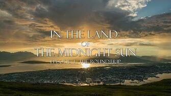 IN THE LAND OF THE MIDNIGHT SUN 4K - EPISODE 1 THE ROUNDTRIP