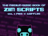 The Medium-Sized Book of Zim Scripts: Vol 1: Pigs 'n' Waffles