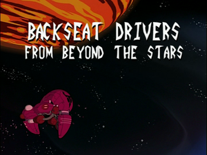 Backseat Drivers from Beyond the Stars (Title Card)