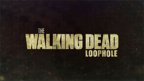 "The Walking Dead ""Loophole"""